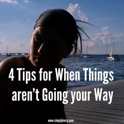 4 Tips for When Things Aren't Going Your Way