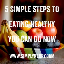 5 Simple Steps to Start Eating Healthy