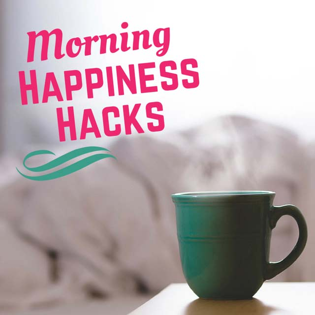 10 Easy Happiness Hacks for Better Mornings