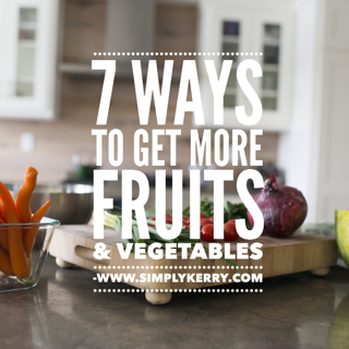 7 Ways to Get More Fruits and Vegetables